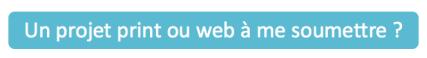 bouton Un projet print ou web ?